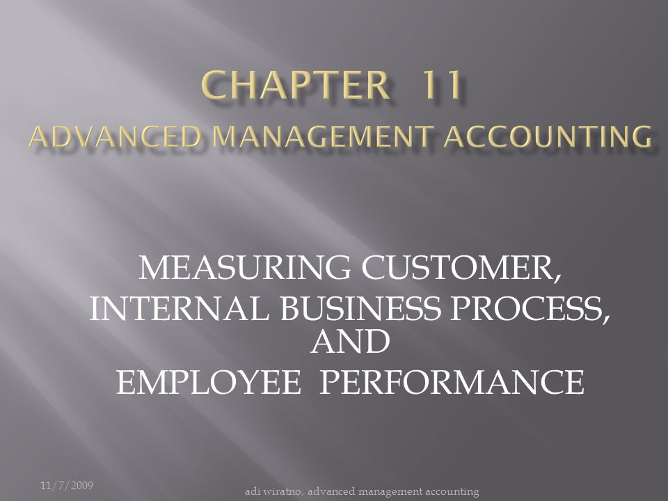11/7/2009 adi wiratno, advanced management accounting MEASURING CUSTOMER, INTERNAL BUSINESS PROCESS, AND EMPLOYEE PERFORMANCE