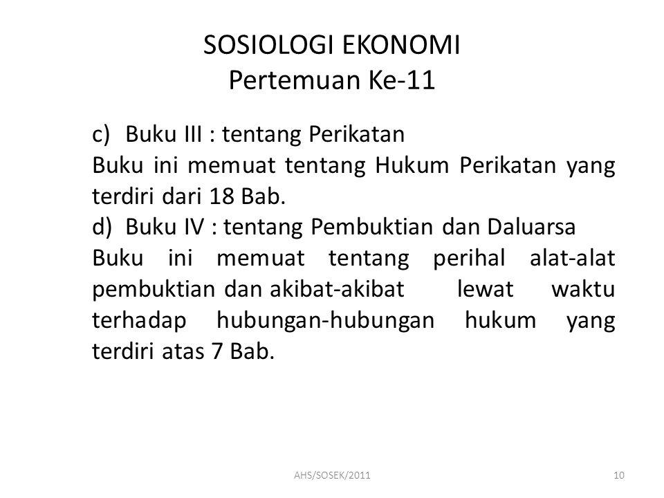 SOSIOLOGI EKONOMI Pertemuan Ke-11 c) Buku III : tentang Perikatan Buku ini memuat tentang Hukum Perikatan yang terdiri dari 18 Bab.