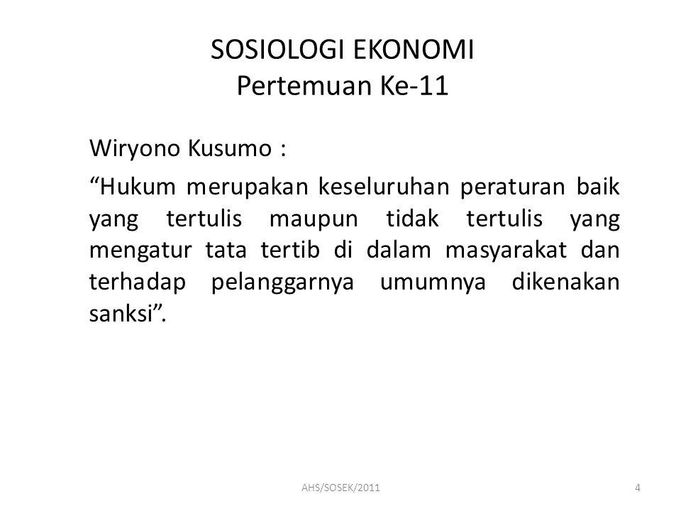 SOSIOLOGI EKONOMI Pertemuan Ke-11 Wiryono Kusumo : Hukum merupakan keseluruhan peraturan baik yang tertulis maupun tidak tertulis yang mengatur tata tertib di dalam masyarakat dan terhadap pelanggarnya umumnya dikenakan sanksi .
