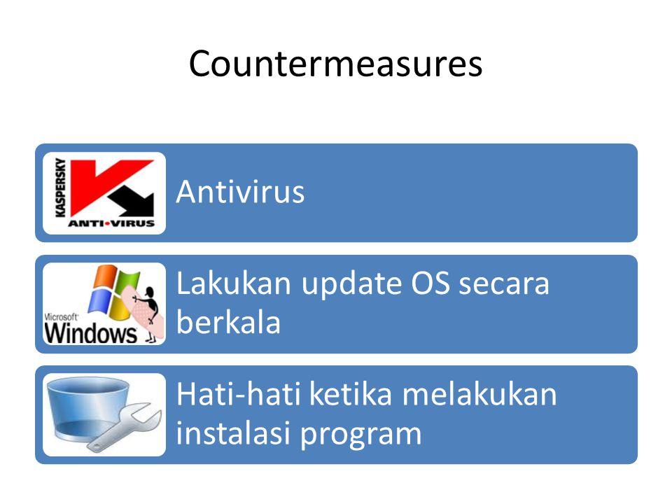 Countermeasures Antivirus Lakukan update OS secara berkala Hati-hati ketika melakukan instalasi program