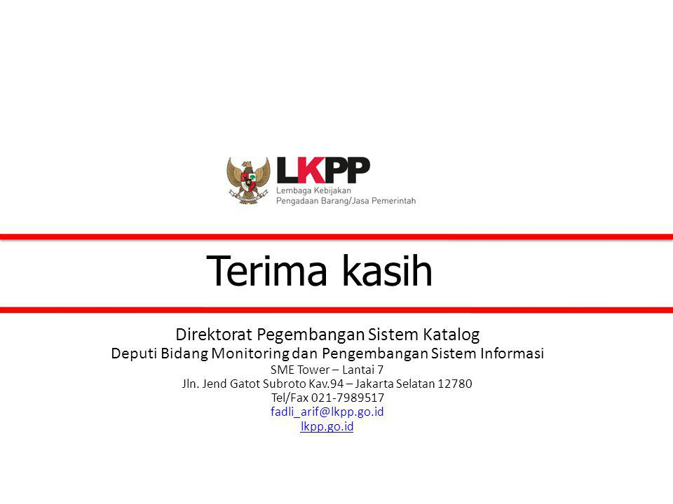 Terima kasih Direktorat Pegembangan Sistem Katalog Deputi Bidang Monitoring dan Pengembangan Sistem Informasi SME Tower – Lantai 7 Jln. Jend Gatot Sub