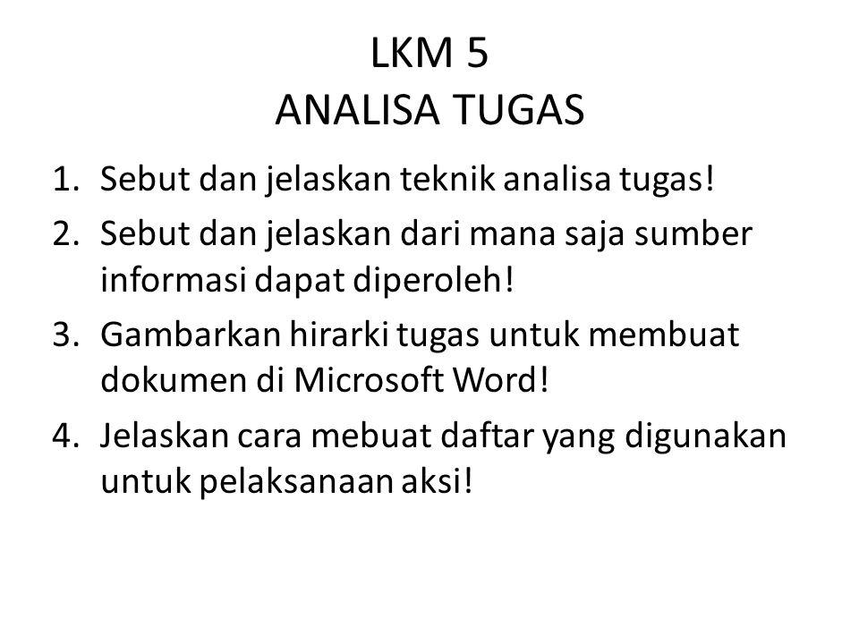LKM 5 ANALISA TUGAS 1.Sebut dan jelaskan teknik analisa tugas! 2.Sebut dan jelaskan dari mana saja sumber informasi dapat diperoleh! 3.Gambarkan hirar