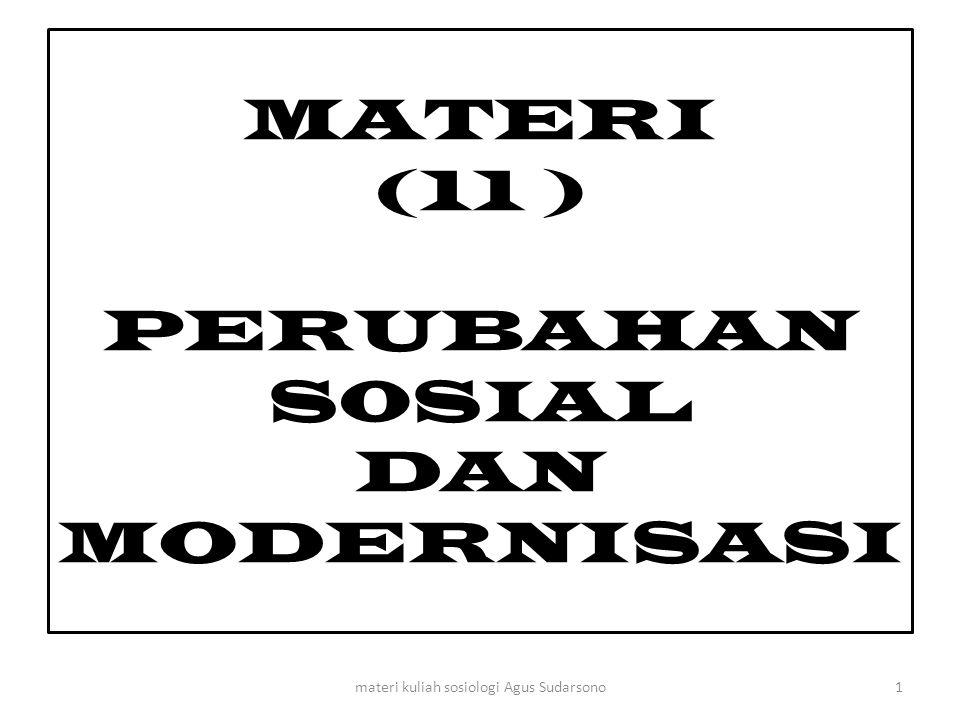 MATERI (11 ) PERUBAHAN S0SIAL DAN MODERNISASI 1materi kuliah sosiologi Agus Sudarsono