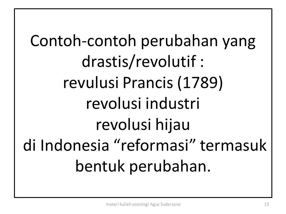 """Contoh-contoh perubahan yang drastis/revolutif : revulusi Prancis (1789) revolusi industri revolusi hijau di Indonesia """"reformasi"""" termasuk bentuk per"""