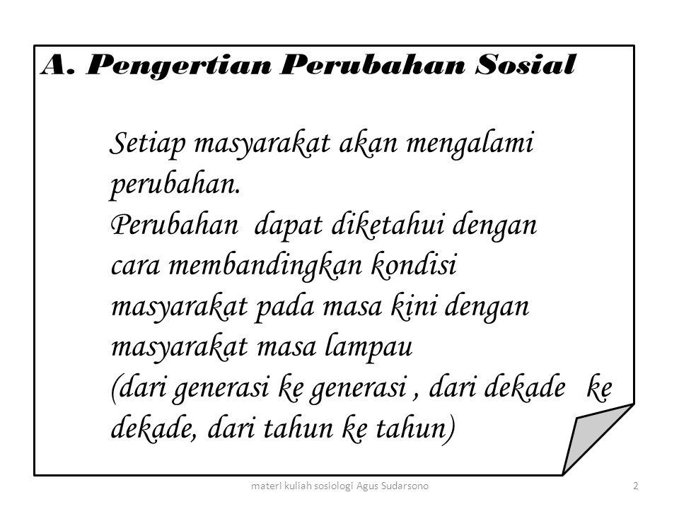 A. Pengertian Perubahan Sosial Setiap masyarakat akan mengalami perubahan. Perubahan dapat diketahui dengan cara membandingkan kondisi masyarakat pada
