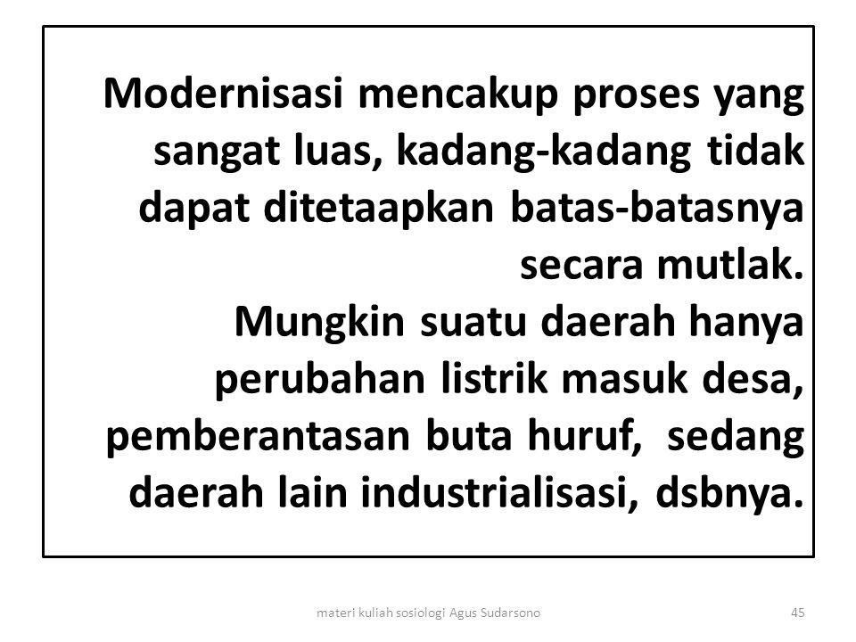 Modernisasi mencakup proses yang sangat luas, kadang-kadang tidak dapat ditetaapkan batas-batasnya secara mutlak. Mungkin suatu daerah hanya perubahan