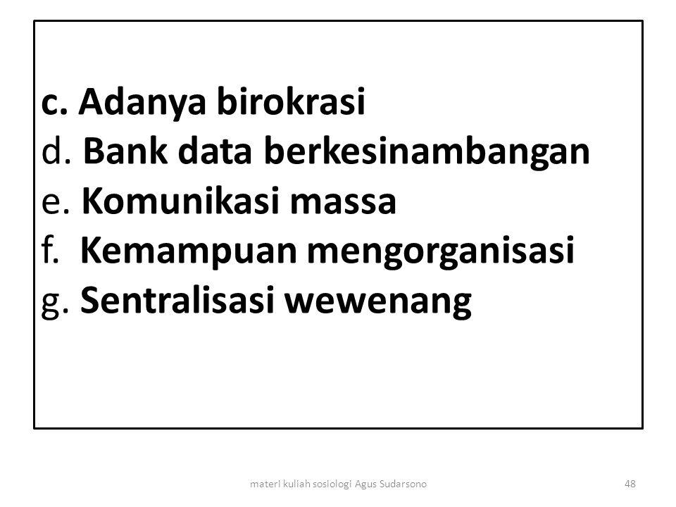 c. Adanya birokrasi d. Bank data berkesinambangan e. Komunikasi massa f. Kemampuan mengorganisasi g. Sentralisasi wewenang 48materi kuliah sosiologi A