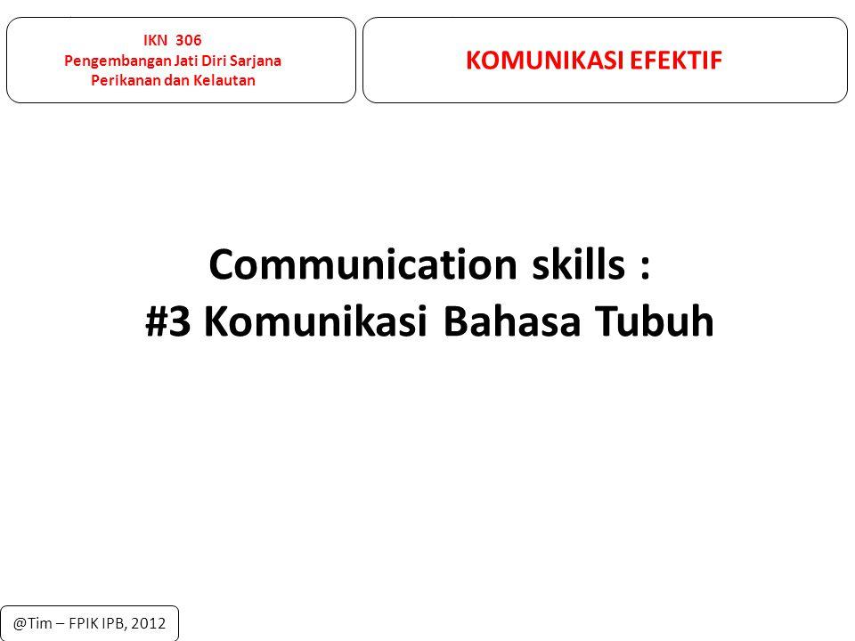 IKN 306 Pengembangan Jati Diri Sarjana Perikanan dan Kelautan KOMUNIKASI EFEKTIF @Tim – FPIK IPB, 2012 Communication skills : #3 Komunikasi Bahasa Tub