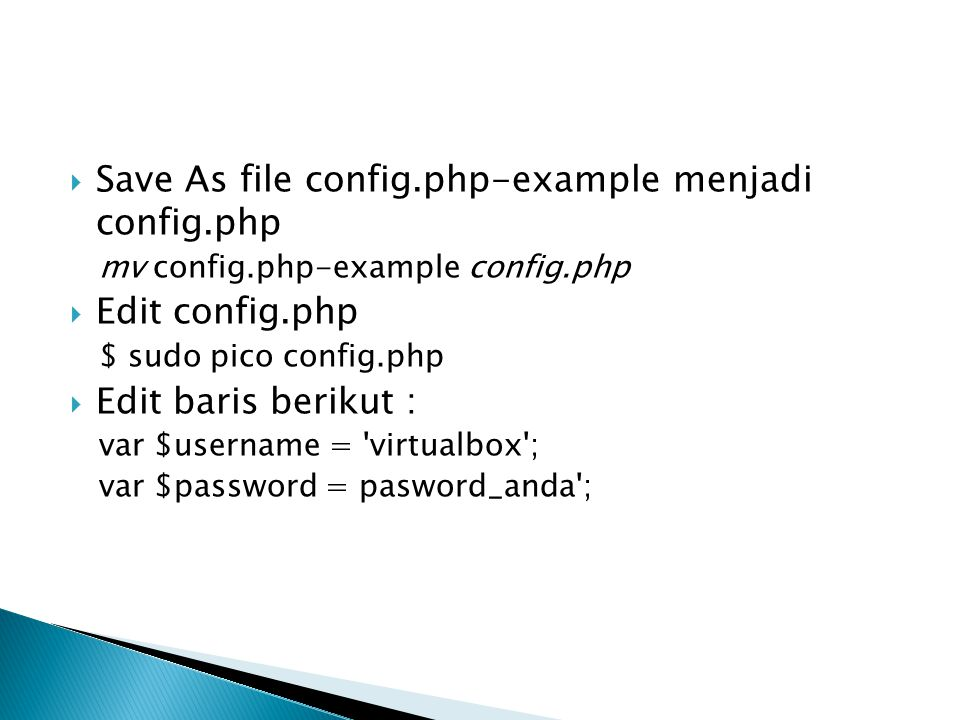  Save As file config.php-example menjadi config.php mv config.php-example config.php  Edit config.php $ sudo pico config.php  Edit baris berikut :