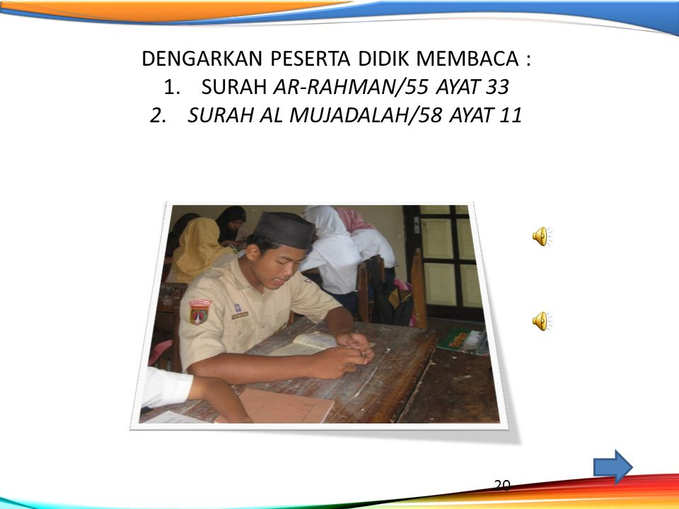 DENGARKAN PESERTA DIDIK MEMBACA : 1.SURAH AR-RAHMAN/55 AYAT 33 2.SURAH AL MUJADALAH/58 AYAT 11 20