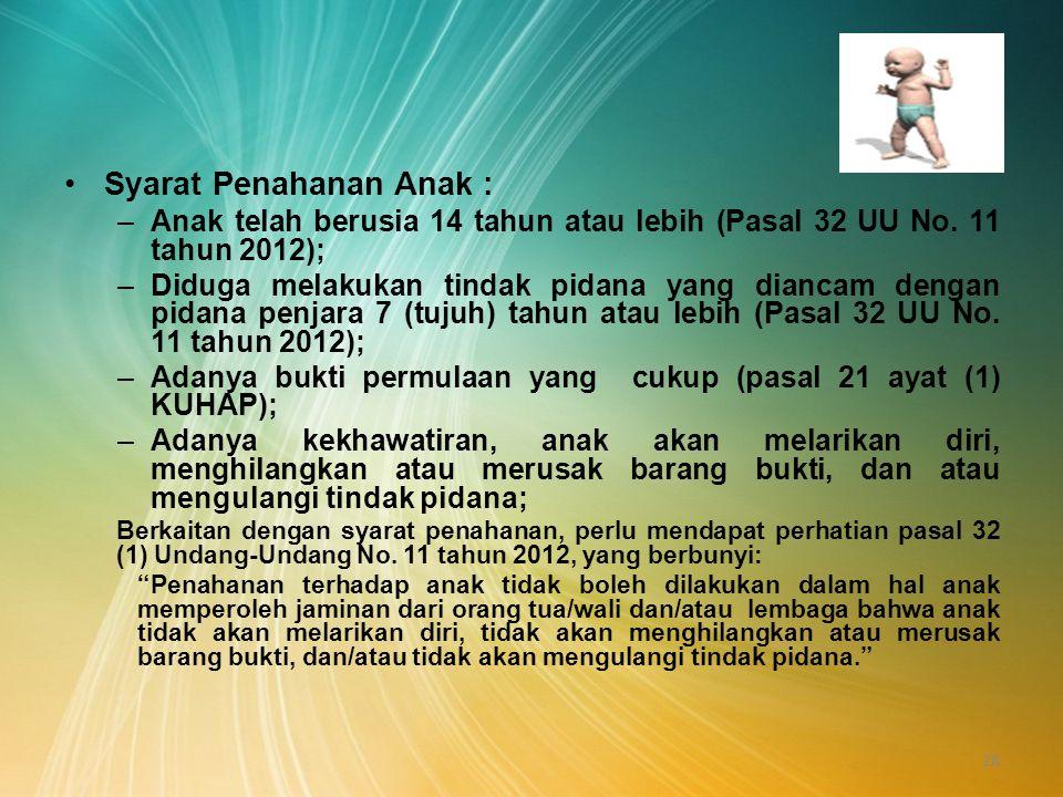 Syarat Penahanan Anak : –Anak telah berusia 14 tahun atau lebih (Pasal 32 UU No. 11 tahun 2012); –Diduga melakukan tindak pidana yang diancam dengan p