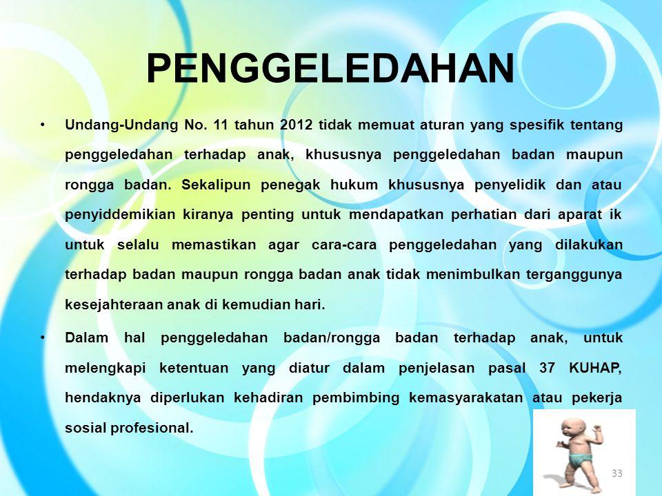 PENGGELEDAHAN Undang-Undang No. 11 tahun 2012 tidak memuat aturan yang spesifik tentang penggeledahan terhadap anak, khususnya penggeledahan badan mau