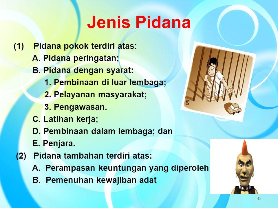 Jenis Pidana (1) Pidana pokok terdiri atas: A. Pidana peringatan; B. Pidana dengan syarat: 1. Pembinaan di luar lembaga; 2. Pelayanan masyarakat; 3. P