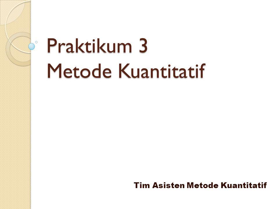 Praktikum 3 Metode Kuantitatif Tim Asisten Metode Kuantitatif