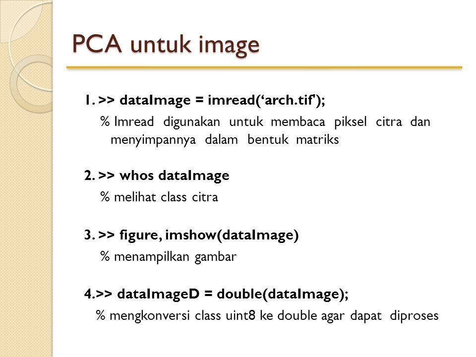 1. >> dataImage = imread('arch.tif'); % Imread digunakan untuk membaca piksel citra dan menyimpannya dalam bentuk matriks 2. >> whos dataImage % melih