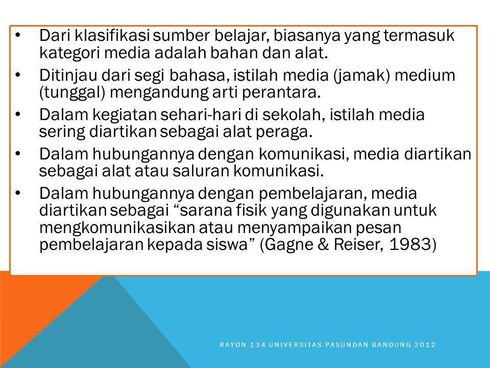 Dari klasifikasi sumber belajar, biasanya yang termasuk kategori media adalah bahan dan alat. Ditinjau dari segi bahasa, istilah media (jamak) medium