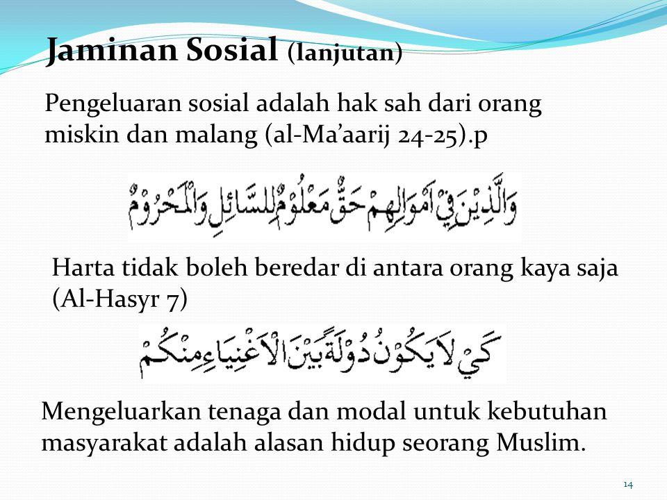 Pengeluaran sosial adalah hak sah dari orang miskin dan malang (al-Ma'aarij 24-25).p Harta tidak boleh beredar di antara orang kaya saja (Al-Hasyr 7)