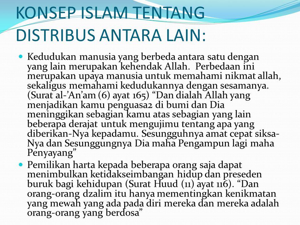 KONSEP ISLAM TENTANG DISTRIBUS ANTARA LAIN: Pemerintah dan masyarakat mempunyai peran penting untuk mendistribusikan kekayaan kepada masyarakat.