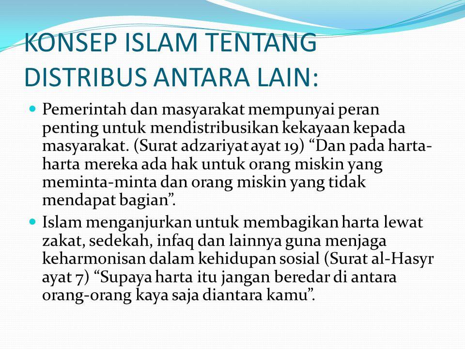 Konsep distribusi dalam islam tidak hanya sekadar mengedepankan aspek ekonomi, dimana ukurannya adalah jumlah harta kepemilikan, melainkan bagaimana terdistribusi penggunaan potensi kemanusiaannya, yang berupa penghargaan hak hidup dalam kehidupan
