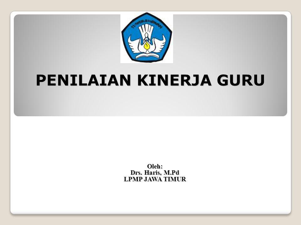 PENILAIAN KINERJA GURU Oleh: Drs. Haris, M.Pd LPMP JAWA TIMUR