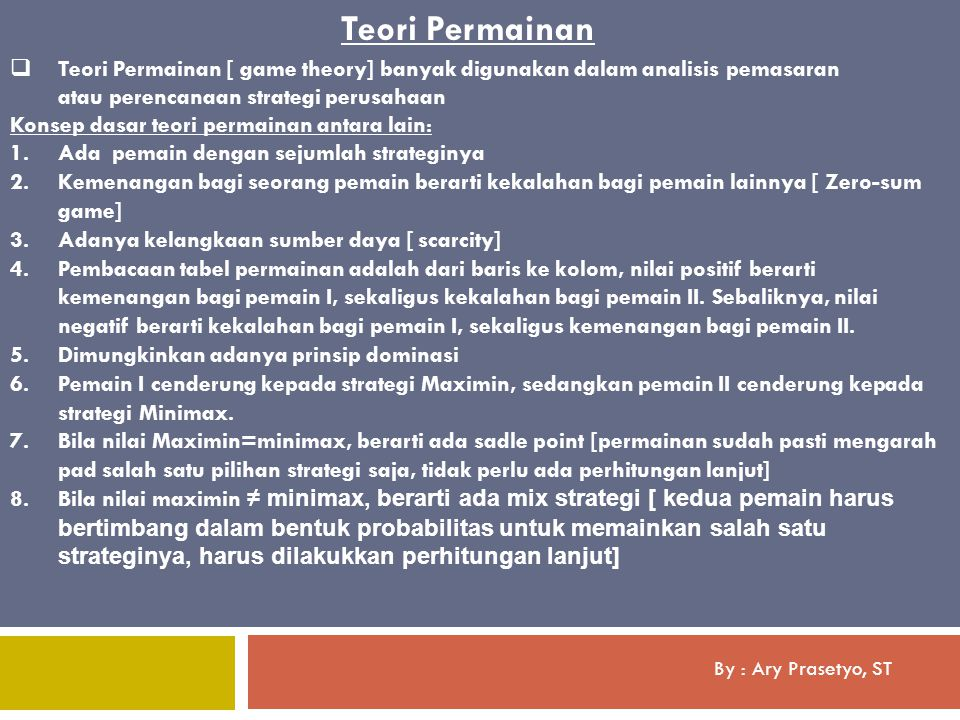 By : Ary Prasetyo, ST  Teori Permainan [ game theory] banyak digunakan dalam analisis pemasaran atau perencanaan strategi perusahaan Teori Permainan