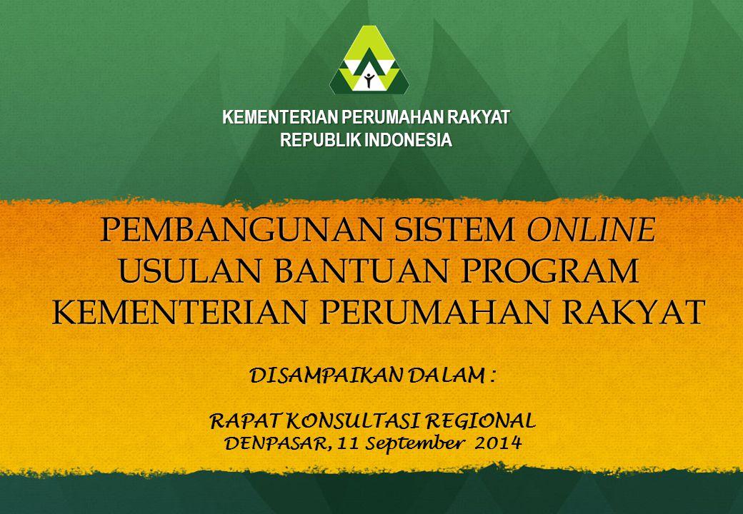 PEMBANGUNAN SISTEM ONLINE USULAN BANTUAN PROGRAM KEMENTERIAN PERUMAHAN RAKYAT KEMENTERIAN PERUMAHAN RAKYAT REPUBLIK INDONESIA DISAMPAIKAN DALAM : RAPA