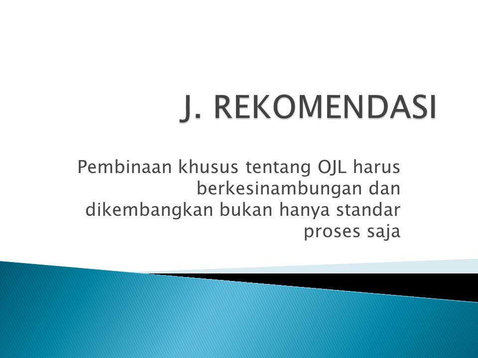 Pembinaan khusus tentang OJL harus berkesinambungan dan dikembangkan bukan hanya standar proses saja