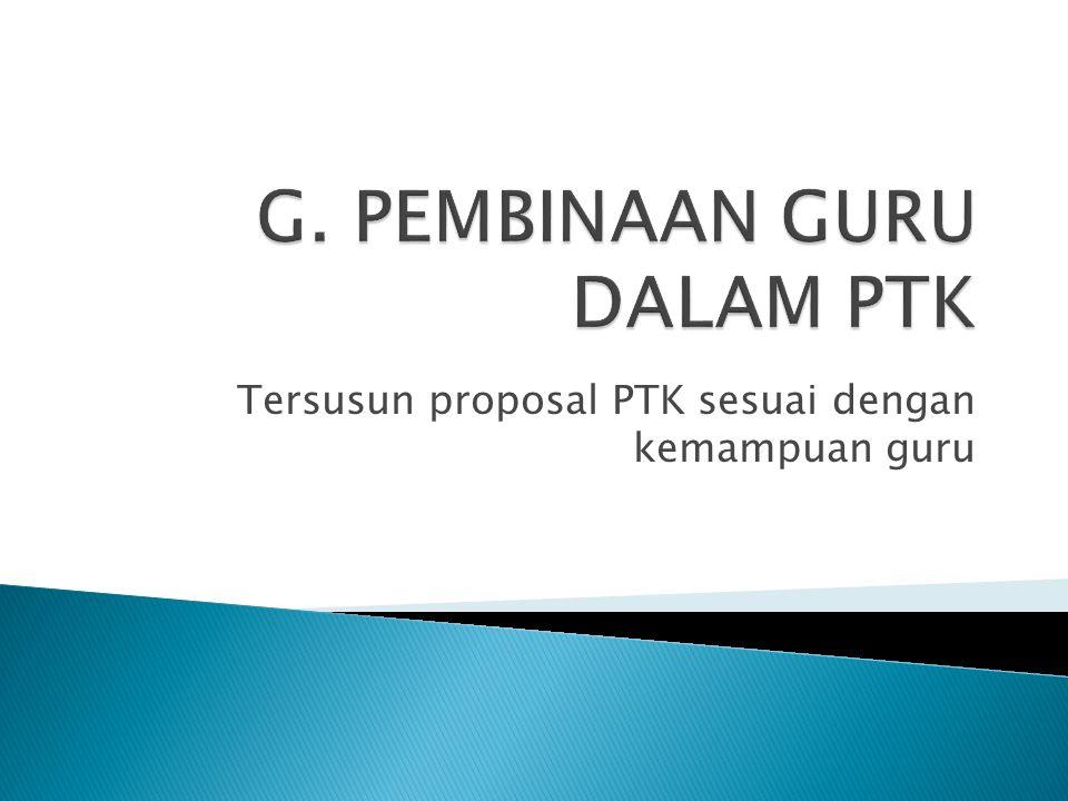 Tersusun proposal PTK sesuai dengan kemampuan guru