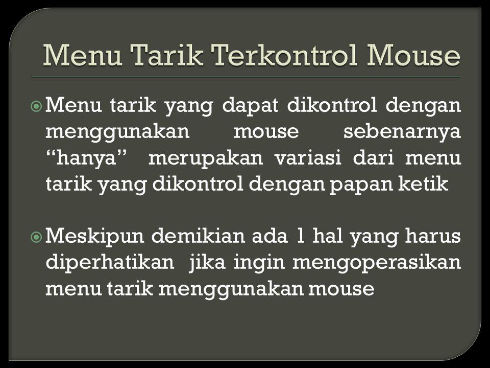 """ Menu tarik yang dapat dikontrol dengan menggunakan mouse sebenarnya """"hanya"""" merupakan variasi dari menu tarik yang dikontrol dengan papan ketik  Me"""