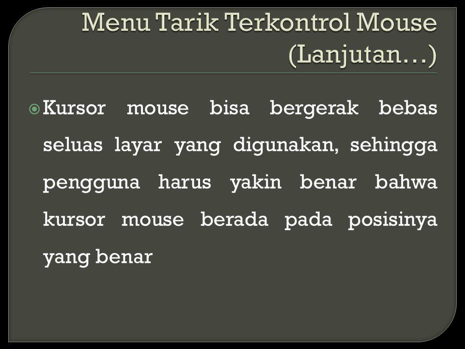  Kursor mouse bisa bergerak bebas seluas layar yang digunakan, sehingga pengguna harus yakin benar bahwa kursor mouse berada pada posisinya yang bena