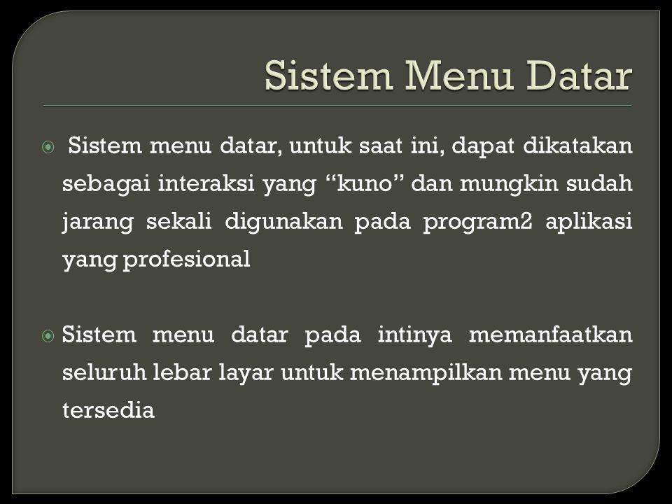 " Sistem menu datar, untuk saat ini, dapat dikatakan sebagai interaksi yang ""kuno"" dan mungkin sudah jarang sekali digunakan pada program2 aplikasi ya"