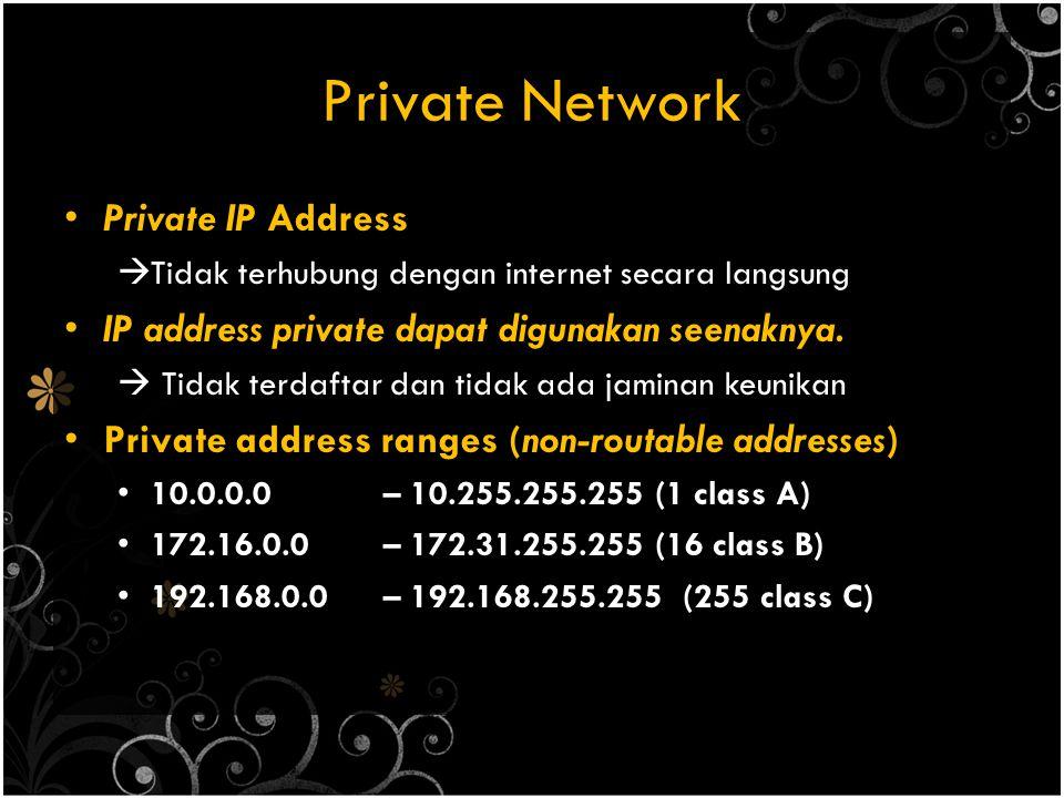 Private Network Private IP Address  Tidak terhubung dengan internet secara langsung IP address private dapat digunakan seenaknya.
