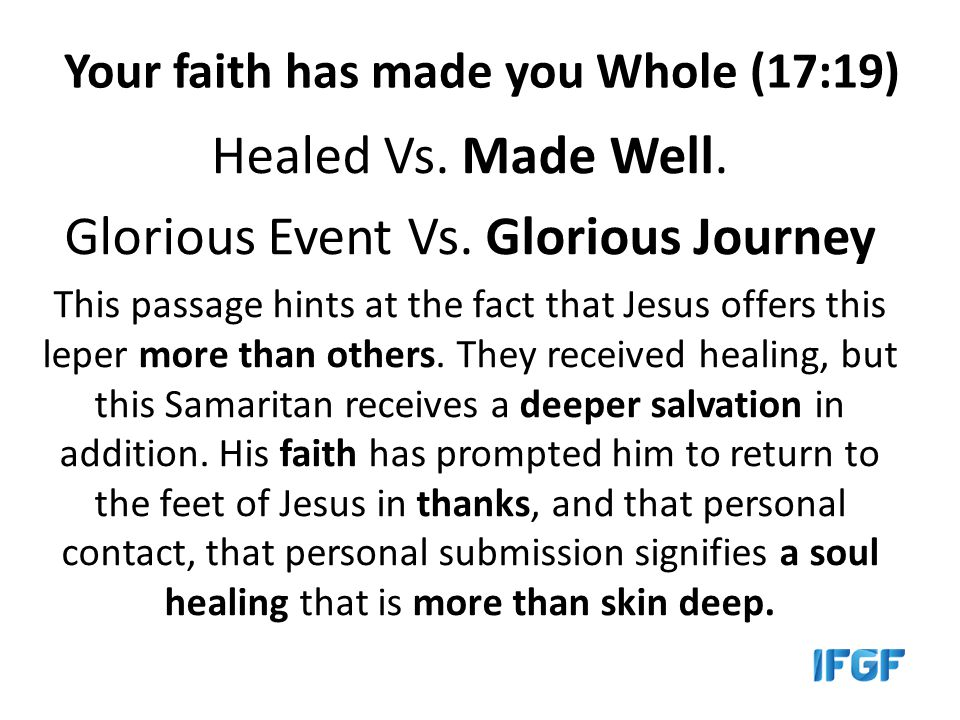 Your faith has made you Whole (17:19) Healed Vs. Made Well.