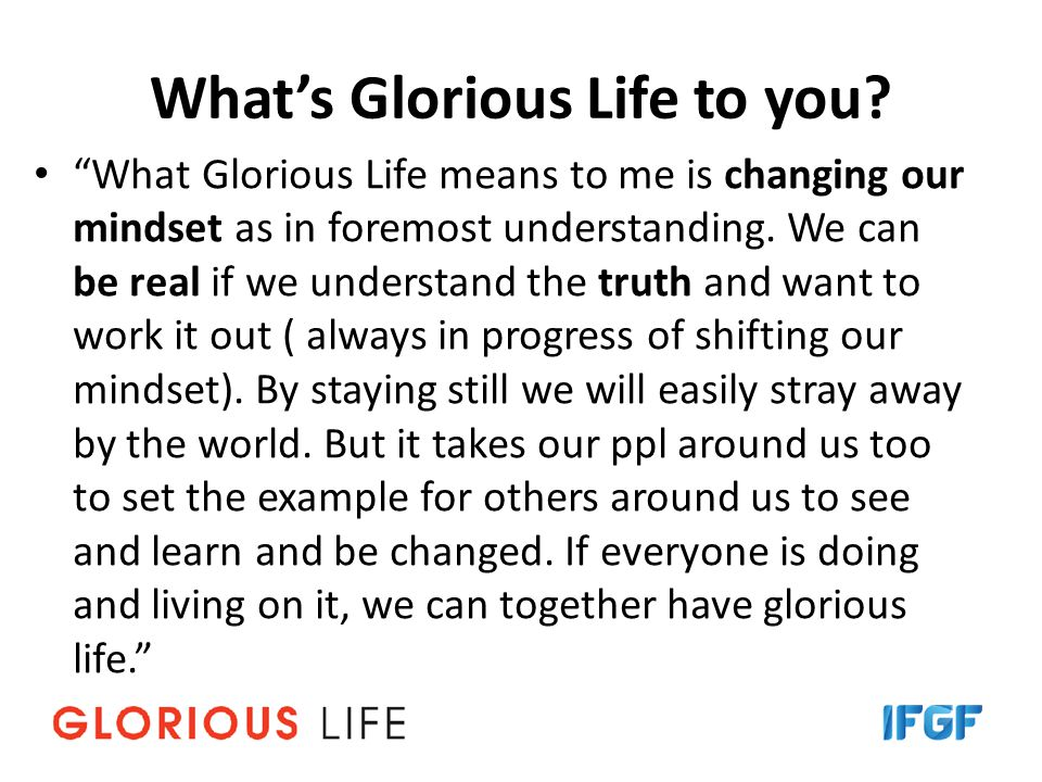What's Glorious Life to you.