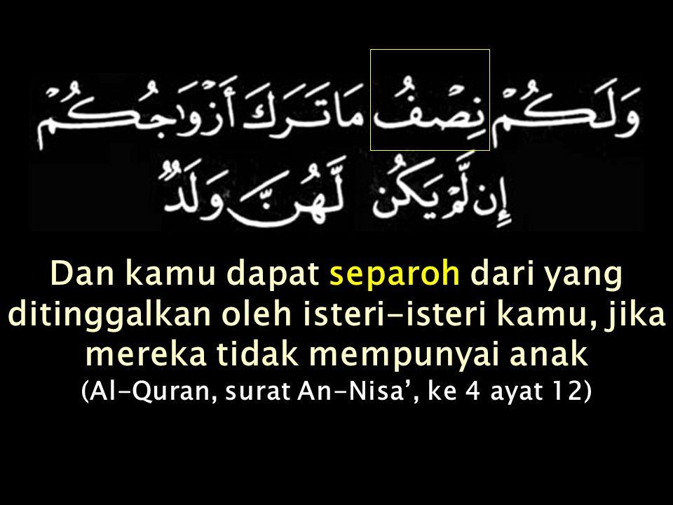 Dan jika hanya seorang perempuan, maka adalah separoh……… (Al-Quran, surat An-Nisa', ke 4 ayat 11)