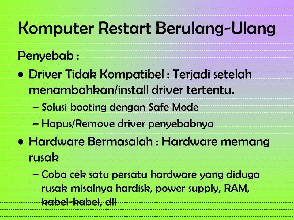 Komputer Restart Berulang-Ulang Penyebab : Driver Tidak Kompatibel : Terjadi setelah menambahkan/install driver tertentu. –Solusi booting dengan Safe