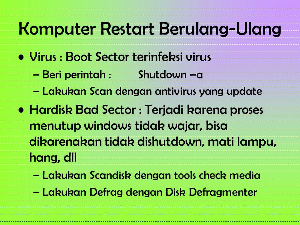 Komputer Restart Berulang-Ulang Virus : Boot Sector terinfeksi virus –Beri perintah : Shutdown –a –Lakukan Scan dengan antivirus yang update Hardisk B