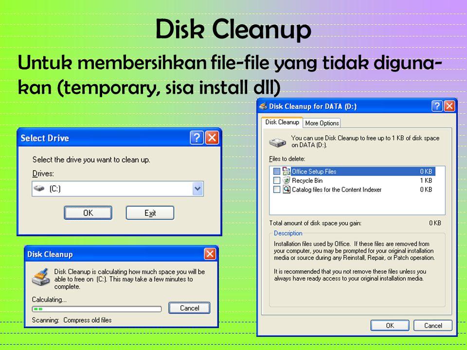 Disk Cleanup Untuk membersihkan file-file yang tidak diguna- kan (temporary, sisa install dll)