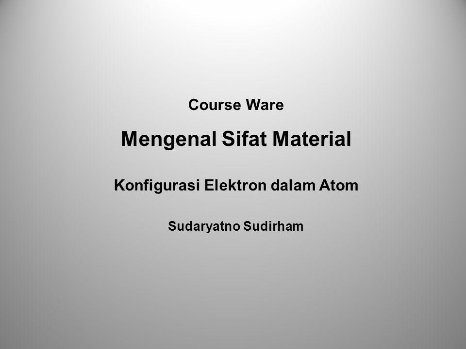 Course Ware Mengenal Sifat Material Konfigurasi Elektron dalam Atom Sudaryatno Sudirham