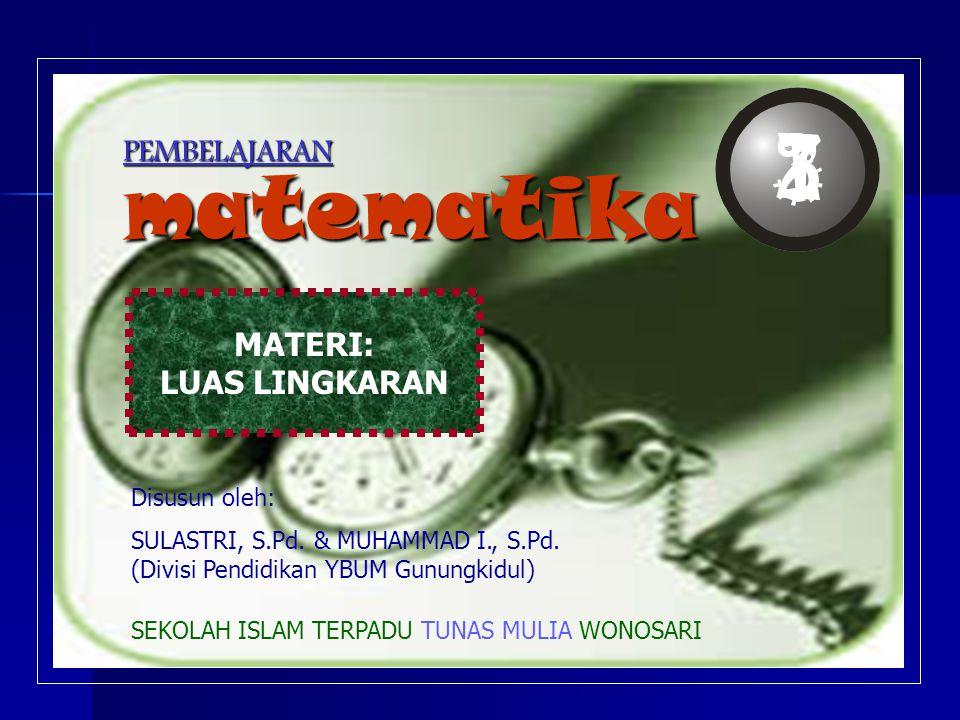 PEMBELAJARAN MATERI: LUAS LINGKARAN matematika Disusun oleh: SULASTRI, S.Pd.