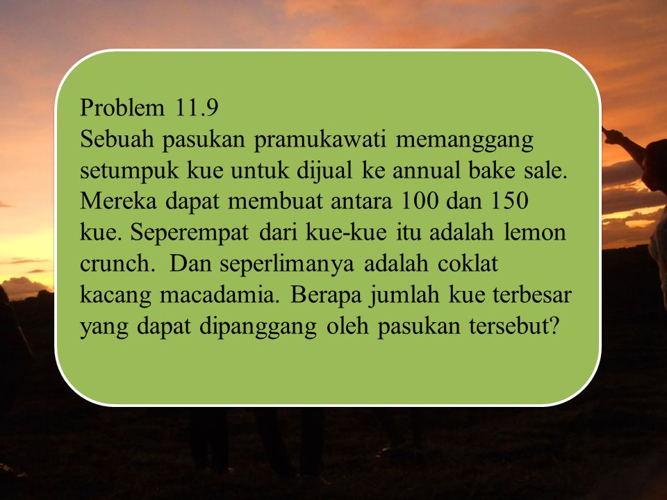 Problem 11.9 Sebuah pasukan pramukawati memanggang setumpuk kue untuk dijual ke annual bake sale.