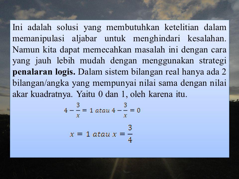 Ini adalah solusi yang membutuhkan ketelitian dalam memanipulasi aljabar untuk menghindari kesalahan.