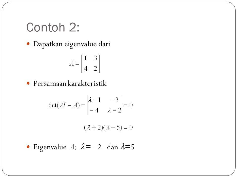 Contoh 2: Dapatkan eigenvalue dari Persamaan karakteristik Eigenvalue A: =  2 dan =5
