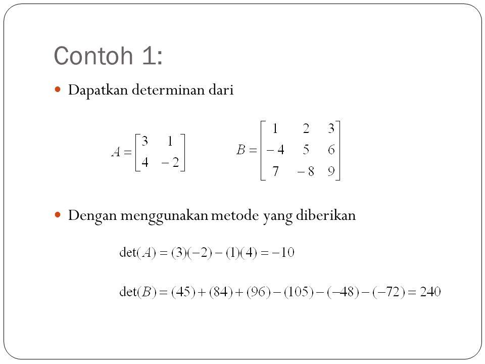 Catatan: Determinan matriks sama dengan hasilkali elemen-elemen yang terletak pada panah positif dikurangi hasilkali elemen-elemen yang terletak pada panah negatif Untuk diingat: Metode tsb tidak dapat digunakan untuk matriks berukuran 4x4 atau diatasnya