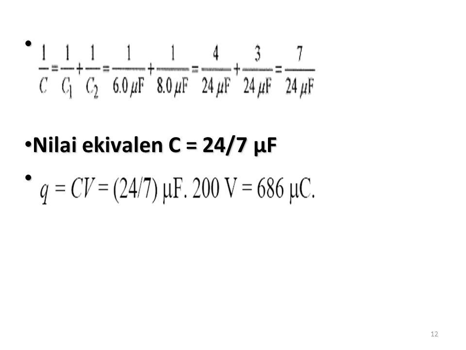 12 Nilai ekivalen C = 24/7 µF Nilai ekivalen C = 24/7 µF