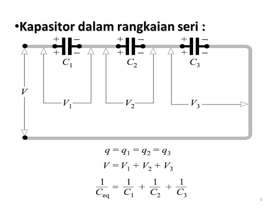6 Kapasitor dalam rangkaian seri : Kapasitor dalam rangkaian seri :