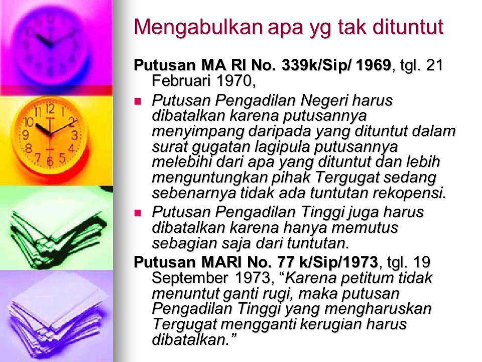 Mengabulkan apa yg tak dituntut Putusan MA RI No. 339k/Sip/ 1969, tgl. 21 Februari 1970, Putusan Pengadilan Negeri harus dibatalkan karena putusannya