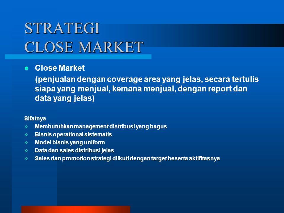 STRATEGI OPEN & CLOSE MARKET Open & Close Market (penjualan diserahkan ke distributor dengan coverage area yang jelas, secara tertulis siapa yang menjual, kemana menjual, dengan report dan data yang jelas) Sifatnya  Pihak Principle akan mendapatkan sales volume yang baik  Meningkatkan market share yang lebih baik  Biaya operationa yang lebih murah  Mengeluarkan margin ke distributor sebesar 10 – 15% dari HNR  Credit Term (TOP) 45 hari  Cash Discount 1.5%  Bad Good Subsidi 0.25 % setelah 3 bulan  Fokus Sales & promotion sampai ditingkat Area Sales Supervisor  Coverage Area dibagi dua wilayah