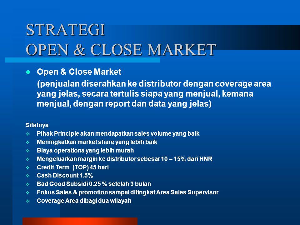 STRATEGI OPEN & CLOSE MARKET Open & Close Market (penjualan diserahkan ke distributor dengan coverage area yang jelas, secara tertulis siapa yang menj