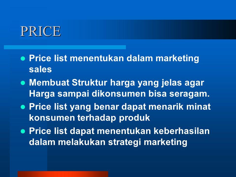 PRICE Price list menentukan dalam marketing sales Membuat Struktur harga yang jelas agar Harga sampai dikonsumen bisa seragam. Price list yang benar d